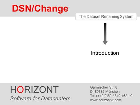 HORIZONT 1 DSN/Change The Dataset Renaming System HORIZONT Software for Datacenters Garmischer Str. 8 D- 80339 München Tel ++49(0)89 / 540 162 - 0 www.horizont-it.com.
