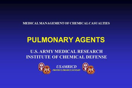 USAMRICD PROTECT, PROJECT, SUSTAIN U.S. ARMY MEDICAL RESEARCH INSTITUTE OF CHEMICAL DEFENSE PULMONARY AGENTS MEDICAL MANAGEMENT OF CHEMICAL CASUALTIES.
