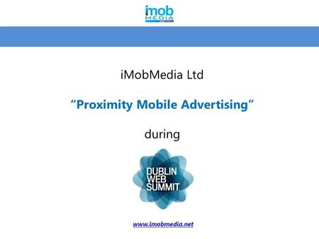 "iMobMedia Ltd ""Proximity Mobile Advertising"" during www.imobmedia.net."