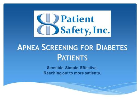 A PNEA S CREENING FOR D IABETES P ATIENTS Sensible. Simple. Effective. Reaching out to more patients.