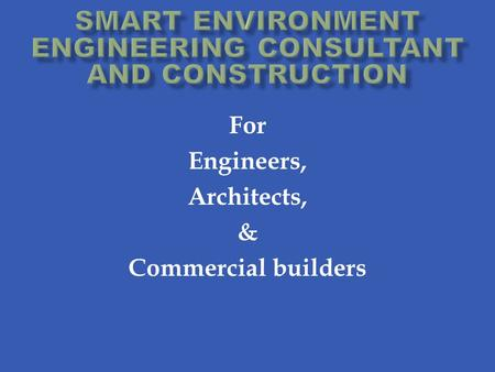 For Engineers, Architects, & Commercial builders.