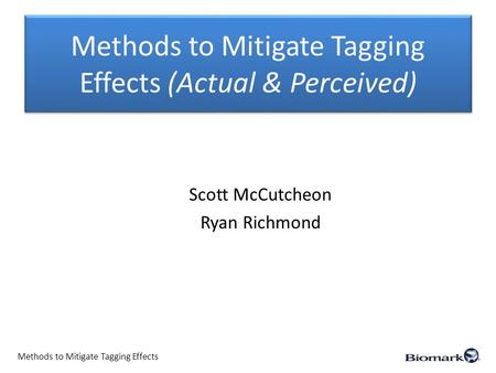 Methods to Mitigate Tagging Effects (Actual & Perceived) Scott McCutcheon Ryan Richmond Methods to Mitigate Tagging Effects.
