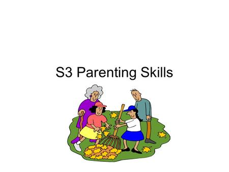"S3 Parenting Skills. Health and Well Being In a Curriculum for Excellence there are 3 areas that are "" Responsibility for All"" These are permeated through."