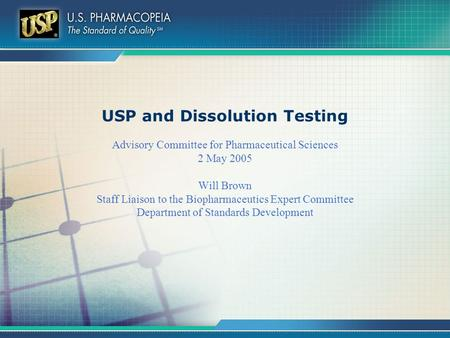 USP and Dissolution Testing Advisory Committee for Pharmaceutical Sciences 2 May 2005 Will Brown Staff Liaison to the Biopharmaceutics Expert Committee.