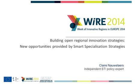 Building open regional innovation strategies: New opportunities provided by Smart Specialisation Strategies Claire Nauwelaers Independent STI policy expert.