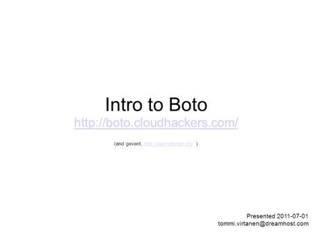 Intro to Boto   (and gevent,  )http://www.gevent.org/ Presented 2011-07-01.