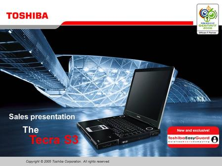 Copyright © 2005 Toshiba Corporation. All rights reserved. The Tecra S3 Sales presentation.