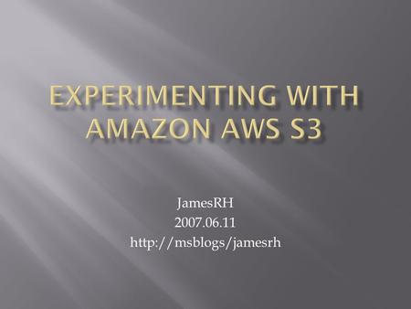 JamesRH 2007.06.11   7 major AWS Services (http://aws.amazon.com)http://aws.amazon.com  Amazon E-Commerce Service (ECS)  Amazon.