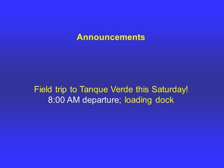 Announcements Field trip to Tanque Verde this Saturday
