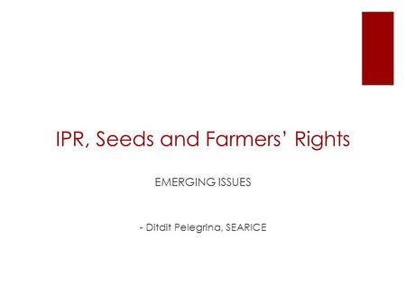 IPR, Seeds and Farmers' Rights EMERGING ISSUES - Ditdit Pelegrina, SEARICE.