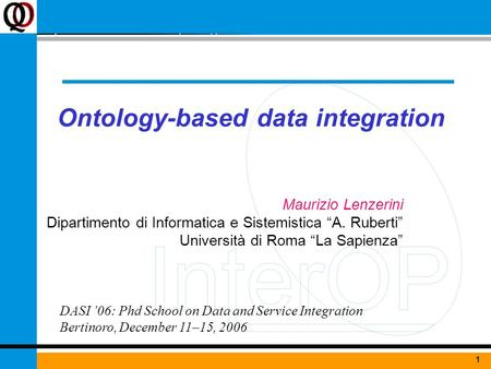"1June 7, 2004Ontologies for interoperability1 Ontology-based data integration Maurizio Lenzerini Dipartimento di Informatica e Sistemistica ""A. Ruberti"""