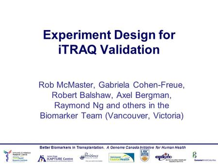 Immunity & Infection Research Centre Better Biomarkers in Transplantation. A Genome Canada Initiative for Human Health Rob McMaster, Gabriela Cohen-Freue,