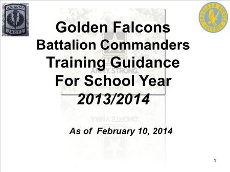 As of February 10, 2014 Golden Falcons Battalion Commanders Training Guidance For School Year 2013/2014 1.