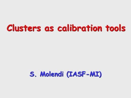 Clusters as calibration tools S. Molendi (IASF-MI)