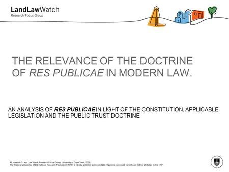 THE RELEVANCE OF THE DOCTRINE OF RES PUBLICAE IN MODERN LAW. AN ANALYSIS OF RES PUBLICAE IN LIGHT OF THE CONSTITUTION, APPLICABLE LEGISLATION AND THE PUBLIC.