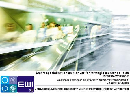 "Smart specialisation as a driver for strategic cluster policies RIS3 ECA Workshop: ""Clusters new trends and their challenges for implementing RIS3"" 22."
