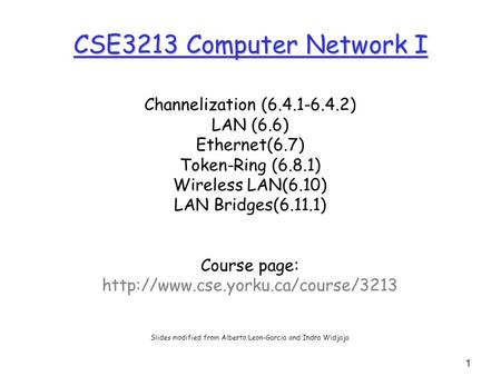1 CSE3213 Computer Network I Channelization (6.4.1-6.4.2) LAN (6.6) Ethernet(6.7) Token-Ring (6.8.1) Wireless LAN(6.10) LAN Bridges(6.11.1) Course page: