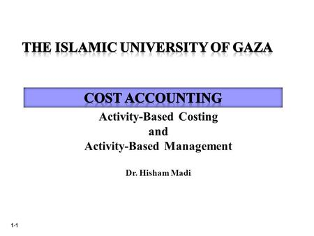 1-1 Activity-Based Costing and Activity-Based Management Dr. Hisham Madi.
