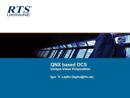 QNX based DCS Unique Value Proposition Igor V. Lapko