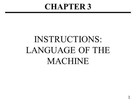 1 INSTRUCTIONS: LANGUAGE OF THE MACHINE CHAPTER 3.