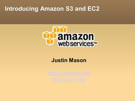 Introducing Amazon S3 and EC2 Justin Mason