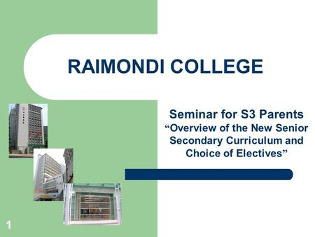 "1 RAIMONDI COLLEGE Seminar for S3 Parents "" Overview of the New Senior Secondary Curriculum and Choice of Electives """