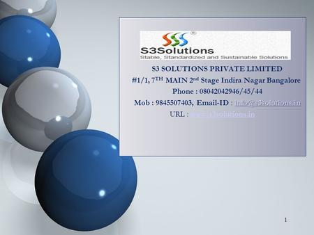 S3 SOLUTIONS PRIVATE LIMITED #1/1, 7 TH MAIN 2 nd Stage Indira Nagar Bangalore Phone : 08042042946/45/44 Mob : 9845507403,  -ID.
