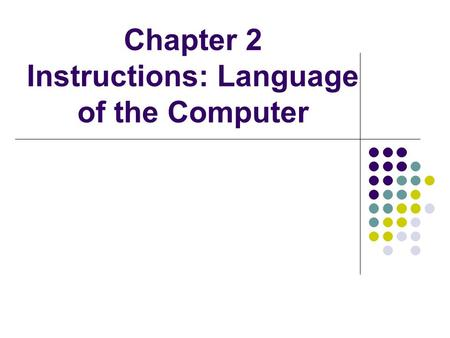Chapter 2 Instructions: Language of the Computer.