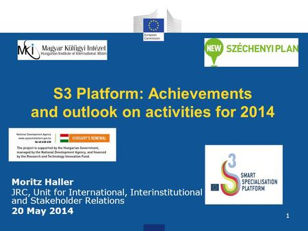 1 S3 Platform: Achievements and outlook on activities for 2014 Moritz Haller JRC, Unit for International, Interinstitutional and Stakeholder Relations.