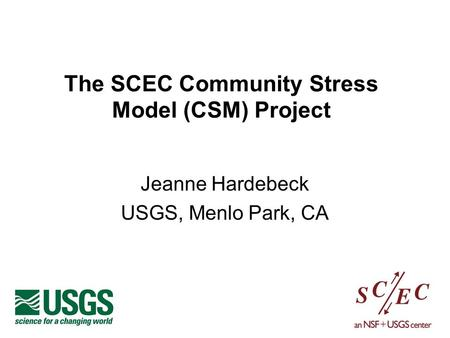 The SCEC Community Stress Model (CSM) Project Jeanne Hardebeck USGS, Menlo Park, CA.