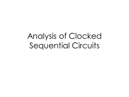 Analysis of Clocked Sequential Circuits. Example of a Sequential Circuit D flip-flops.