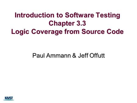 Introduction to Software Testing Chapter 3.3 Logic Coverage from Source Code Paul Ammann & Jeff Offutt.