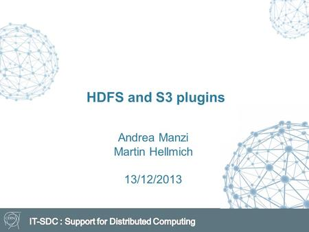 HDFS and S3 plugins Andrea Manzi Martin Hellmich 13/12/2013.
