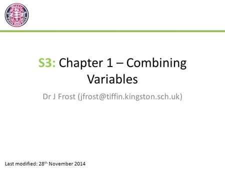 S3: Chapter 1 – Combining Variables Dr J Frost Last modified: 28 th November 2014.