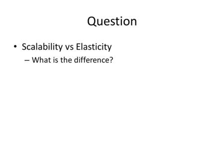 Question Scalability vs Elasticity What is the difference?