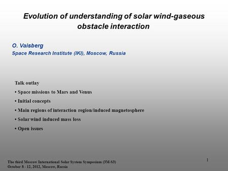 1 Evolution of understanding of solar wind-gaseous obstacle interaction O. Vaisberg Space Research Institute (IKI), Moscow, Russia The third Moscow International.