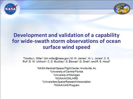 Development and validation of a capability for wide-swath storm observations of ocean surface wind speed Timothy L. Miller 1 M.