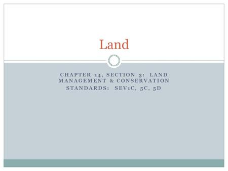 CHAPTER 14, SECTION 3: LAND MANAGEMENT & CONSERVATION STANDARDS: SEV1C, 5C, 5D Land.
