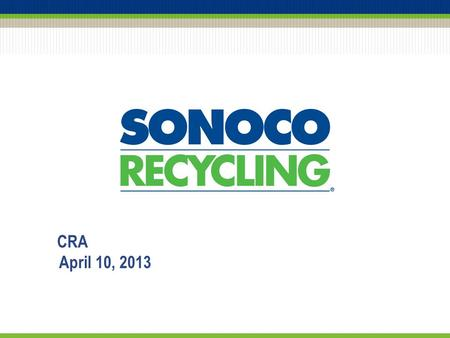 CRA April 10, 2013. Who is Sonoco? 2 3 Southern Novelty Company Founded May 10, 1899 Hartsville, SC Southern Novelty Company SONOCO.