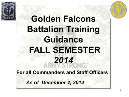 As of December 2, 2014 Golden Falcons Battalion Training Guidance FALL SEMESTER 2014 For all Commanders and Staff Officers 1.