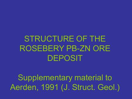 STRUCTURE OF THE ROSEBERY PB-ZN ORE DEPOSIT Supplementary material to Aerden, 1991 (J. Struct. Geol.)