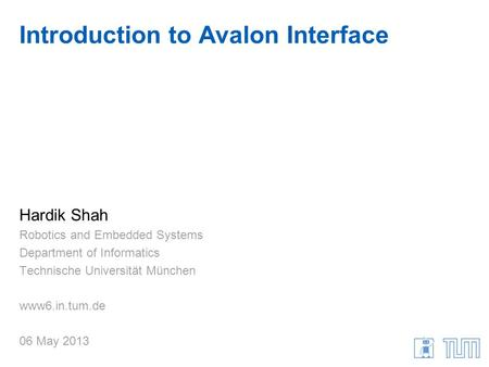 Introduction to Avalon Interface Hardik Shah Robotics and Embedded Systems Department of Informatics Technische Universität München www6.in.tum.de 06 May.