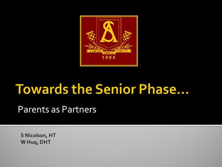Parents as Partners S Nicolson, HT W Huq, DHT.  OverviewS Nicolson  Progression to the Senior Phase  The New Generation of Qualifications  Process/
