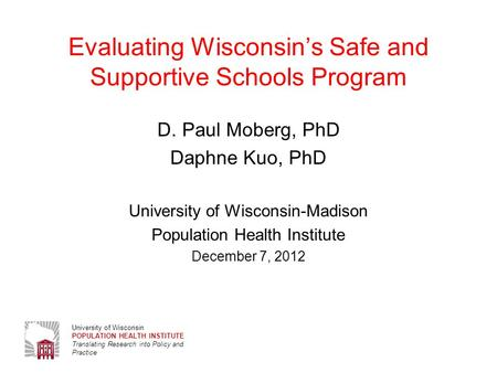University of Wisconsin POPULATION HEALTH INSTITUTE Translating Research into Policy and Practice Evaluating Wisconsin's Safe and Supportive Schools Program.