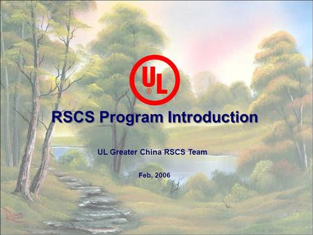 1 RSCS Program Introduction Feb, 2006 UL Greater China RSCS Team.