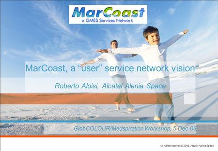 "All rights reserved © 2006, Alcatel Alenia Space MarCoast, a ""user"" service network vision Roberto Aloisi, Alcatel Alenia Space  GlobCOLOUR/Medspiration."