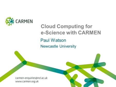 Cloud Computing for e-Science with CARMEN Paul Watson Newcastle University.