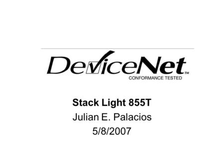 Stack Light 855T Julian E. Palacios 5/8/2007. Typical DeviceNet Configuration A DeviceNet Network supports multiple Stack Light devices and allows them.