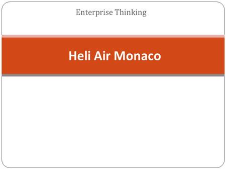 Enterprise Thinking Heli Air Monaco. Heli Air Monaco- Enterprise Thinking 1) Introduction of Heli Air Monaco 2) Company current perspective 3) The redefining.