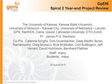 Sponsored by the National Science Foundation GpENI Spiral 2 Year-end Project Review The University of Kansas, Kansas State University, University of Missouri.